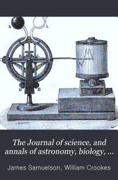The Journal of Science, and Annals of Astronomy, Biology, Geology, Industrial Arts, Manufactures, and Technology: Volume 18