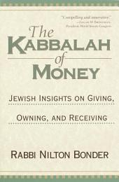 The Kabbalah of Money: Jewish Insights on Giving, Owning, and Receiving