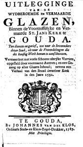 Uitlegginge van de wydberoemde en vermaarde glazen, binnen de ... St Jans Kerk te Gouda ...