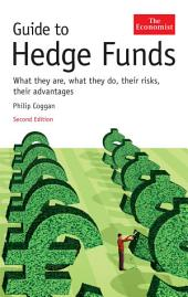 Guide to Hedge Funds: What they are, what they do, their risks, their advantages, Edition 2
