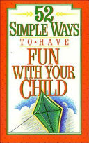 52 Simple Ways to Have Fun with Your Child