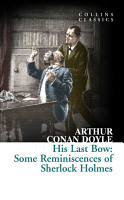 His Last Bow  Some Reminiscences of Sherlock Holmes  Collins Classics  PDF