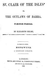 St. Clair of the Isles, Or, The Outlaws of Barra: A Scottish Tradition