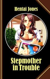 Stepmother in Trouble: The porn queen became my stepmother and had forgotten to tell Pa about it!