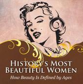 History's Most Beautiful Women: How Beauty Is Defined by Ages: Powerful Women Throughout Time