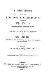 A brief memoir of R. E. C. Nicholson, containing the letters addressed to her ... by W. H. Krause, and the sermon preached by him ... on the occasion of her decease. Edited by C. S. Stanford