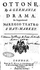 Ottone, re di Germania. Drama. Da rappresentarsi nel regio teatro d'Hay-Market