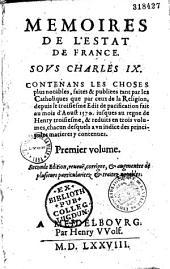Memoires de l'estat de France, sous Charles IX... [Ed. par S. Goulart]. Seconde Edition, reueuë, corrigee, et augmentee de plusieurs particularitez et traitez notables
