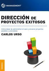 Dirección de proyectos exitosos: Como dejar de administrar el caos y encarar proyectos posibles y previsibles