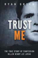 Trust Me  The True Story of Confession Killer Henry Lee Lucas PDF