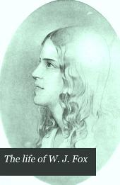 The life of W. J. Fox: public teacher & social reformer, 1786-1864