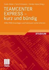 TEAMCENTER EXPRESS - kurz und bündig: EDM/PDM Grundlagen und Funktionen sicher erlernen