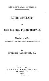 Louis Sinclair: Or The Silver Prize Medals : the Story of a Boy who Escaped from the Hands of a Real Enchanter