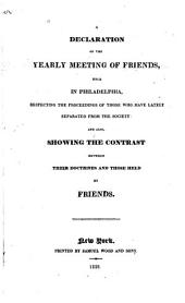 A declaration of the Yearly Meeting of Friends: held in Philadelphia, respecting the proceedings of those who have lately separated from the Society: and also, showing the contrast between their doctrines and those held by Friends