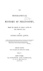 The Biographical History of Philosophy: From Its Origin in Greece Down to the Present Day, Volume 1