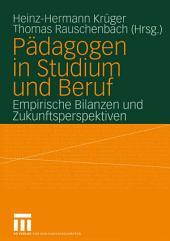 Pädagogen in Studium und Beruf: Empirische Bilanzen und Zukunftsperspektiven