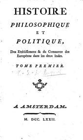 Histoire philosophique et politique des Etablissemens & du Commerce des Européens dans les deux Indes: Volume1