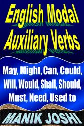 English Modal Auxiliary Verbs: May, Might, Can, Could, Will, Would, Shall, Should, Must, Need