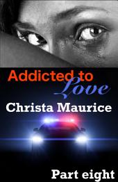 Addicted To Love Part Eight