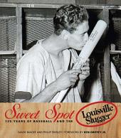 Sweet Spot: 125 Years of Baseball and the Louisville Slugger