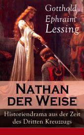 Nathan der Weise: Historiendrama aus der Zeit des Dritten Kreuzzugs (Vollständige Ausgabe): Bitte um religiöse Toleranz in Jerusalem