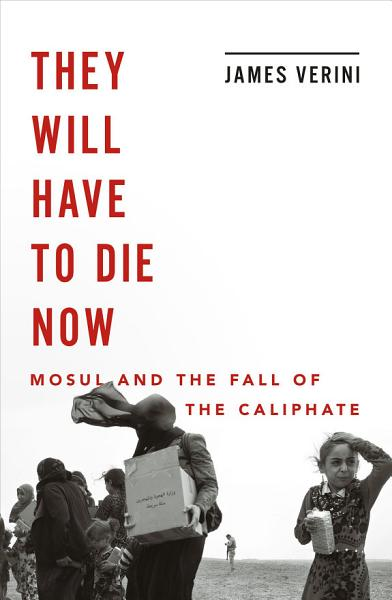 Download They Will Have to Die Now  Mosul and the Fall of the Caliphate Book