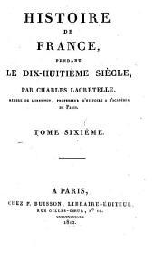 Histoire de France: pendant le dix-huitième siècle, Volume6