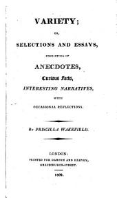 Variety, Or, Selections and Essays: Consisting of Anecdotes, Curious Facts, Interesting Narratives, with Occasional Reflections