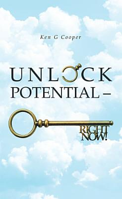 Unlock Potential     Right Now