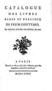 Catalogue des livres rares et précieux de feu M. Gouttard