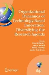 Organizational Dynamics of Technology-Based Innovation: Diversifying the Research Agenda: IFIP TC8 WG 8.6 International Working Conference, June 14-16, 2007, Manchester, UK