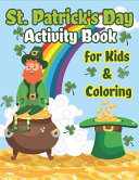 St. Patrick's Day Activity Book for Kids & Coloring: Happy St. Patrick's Day Coloring Book a Fun for Learning Leprechauns, Pots of Gold, Rainbows, Clo