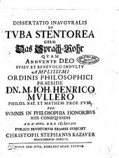 Dissertatio inauguralis de tuba stentorea germ. Das Sprach-Rohr quam ... praeside dn. m. Ioh. Henrico Mullero ... a d. 11 April A.R.S. 1713 publico eruditorum examini subjiciet Christoph. Stephanus Kazaver heroldsberga-noricus