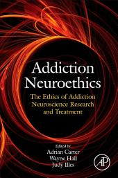 Addiction Neuroethics: The Ethics of Addiction Neuroscience Research and Treatment