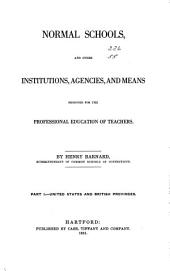 Normal Schools: And Other Institutions, Agencies, and Means Designed for the Professional Education of Teachers, Issue 6