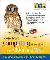 Computing with Windows 7 for the Older and Wiser: Get Up and Running on Your Home PC