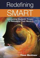 Redefining Smart: Awakening Students' Power to Reimagine Their World