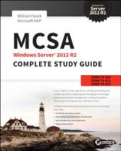 MCSA Windows Server 2012 R2 Complete Study Guide: Exams 70-410, 70-411, 70-412, and 70-417, Edition 2
