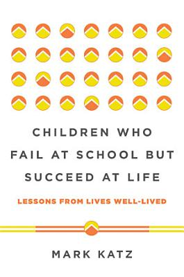 Children Who Fail at School But Succeed at Life  Lessons from Lives Well Lived