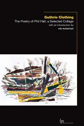 Guthrie Clothing: The Poetry of Phil Hall, a Selected Collage