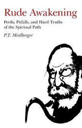 Rude Awakening: Perils, Pitfalls, and Hard Truths of the Spiritual Path