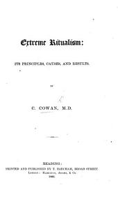 Extreme Ritualism; its principles, causes, and results