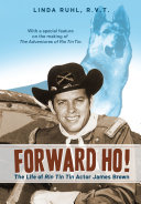 Forward Ho  the Life of Rin Tin Tin Actor James Brown PDF