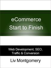 ECommerce Start to Finish: Web Development, SEO, Traffic and Conversion
