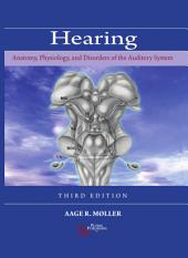 Hearing: Anatomy, Physiology, and Disorders of the Auditory System, Third Edition