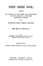 First Greek Book: Comprising an Outline of the Forms and Inflections of the Language, a Complete Analytical Syntax, and an Introductory Greek Reader, with Notes and Vocabularies