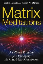 Matrix Meditations: A 16-week Program for Developing the Mind-Heart Connection