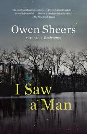 I Saw a Man: A Novel