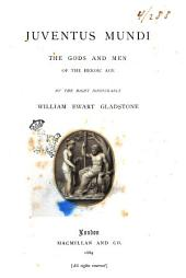Juventus Mundi: The Gods and Men of the Heroic Age. By the right honourable William Ewart Gladstone. (Homer)