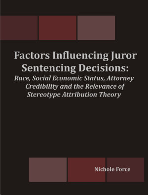 Factors Influencing Juror Sentencing Decisions  Race  Social Economic Status  Attorney Credibility and the Relevance of Stereotype Attribution Theory